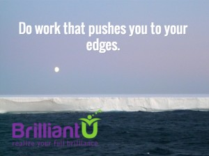 Do the work that pushes you to your edges